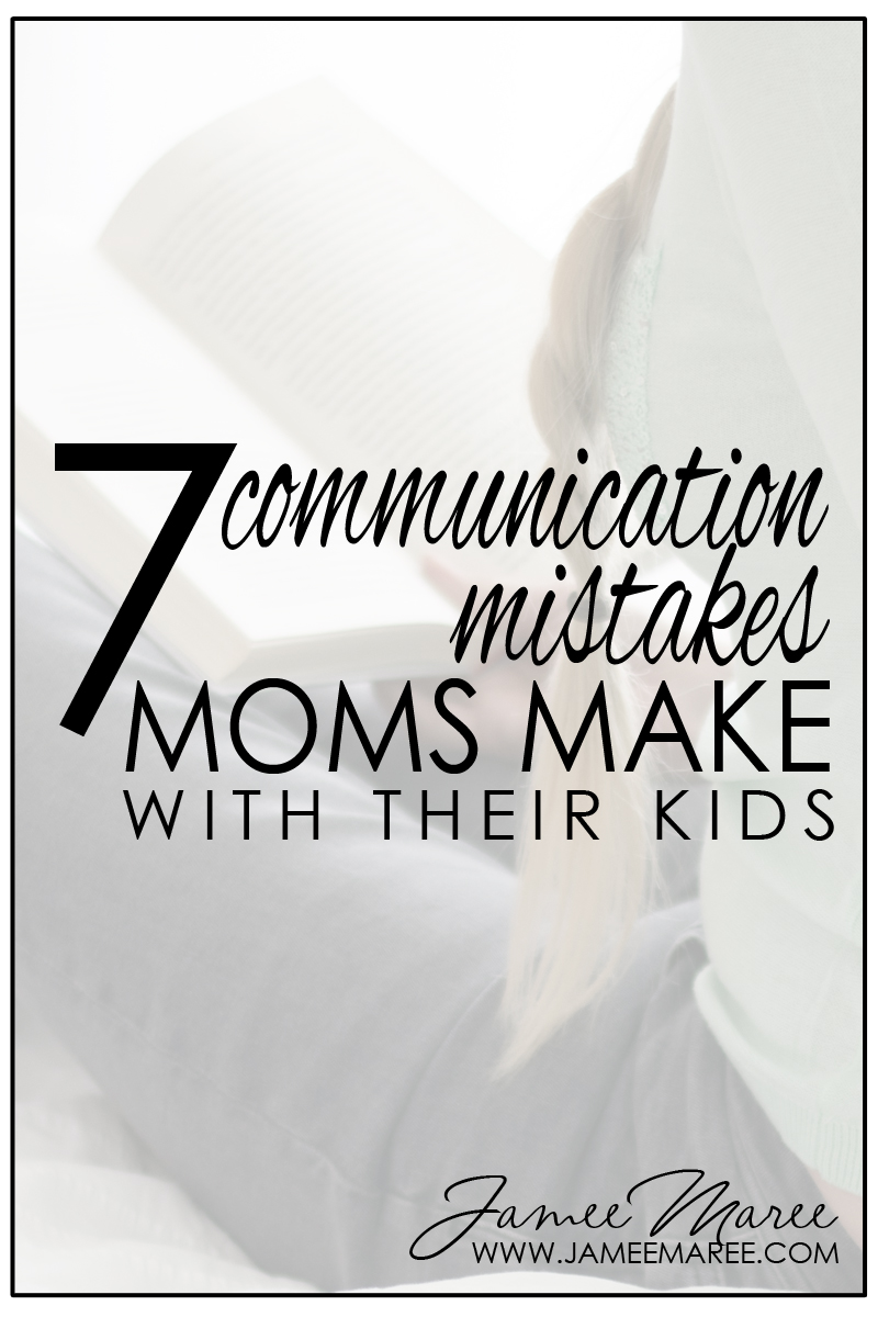 7 Communication Mistakes that we make with our kids (and how to fix them too!) www.jameemaree.com