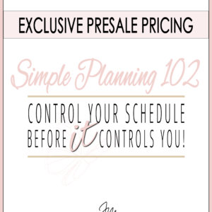 EXCLUSIVE PRE-SALE PRICING for our Simple Planning 102 Course