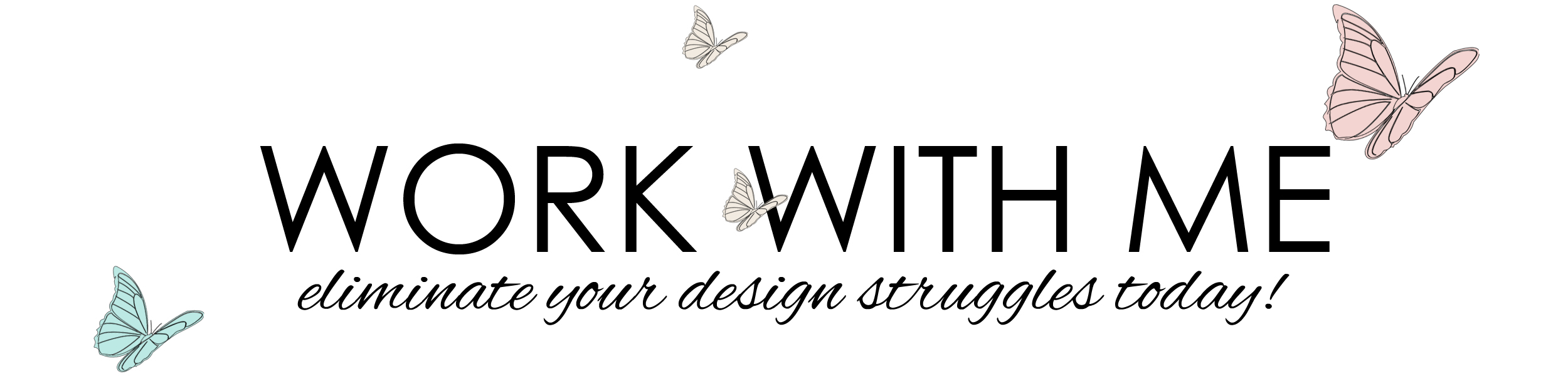 Eliminate all your design struggles today by working with me!