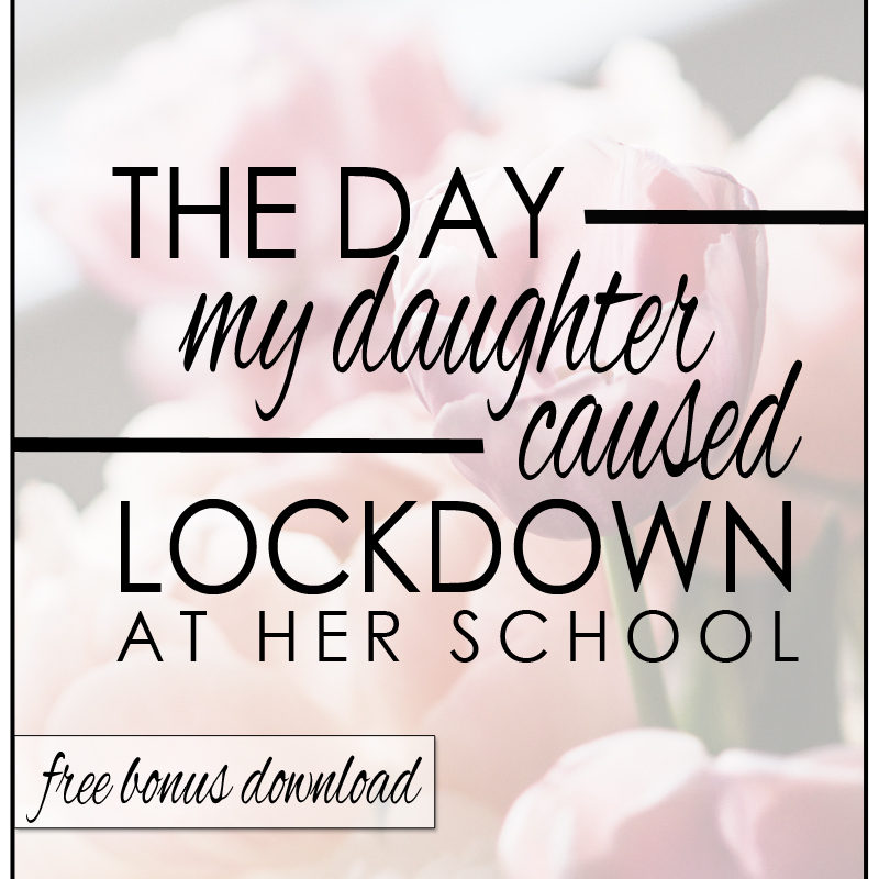 the day my daughter caused the school to go into lockdown